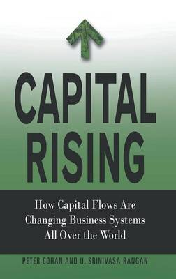 Capital Rising: How Capital Flows Are Changing Business Systems All Over the World (Hardback)