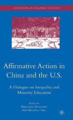 Affirmative Action in China and the U.S.: A Dialogue on Inequality and Minority Education - International and Development Education (Hardback)