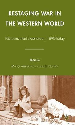 Restaging War in the Western World: Noncombatant Experiences, 1890-Today (Hardback)