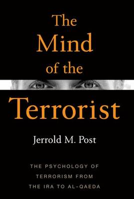 The Mind of the Terrorist: The Psychology of Terrorism from the IRA to Al-Qaeda (Paperback)