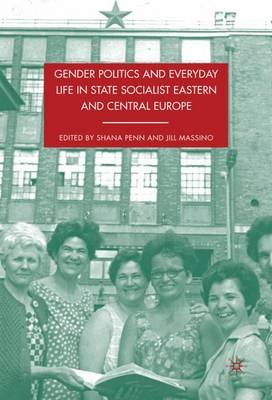 Gender Politics and Everyday Life in State Socialist Eastern and Central Europe (Hardback)