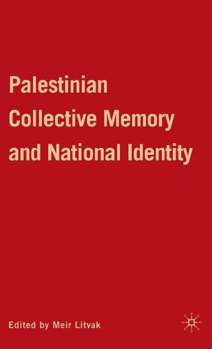 Palestinian Collective Memory and National Identity (Hardback)