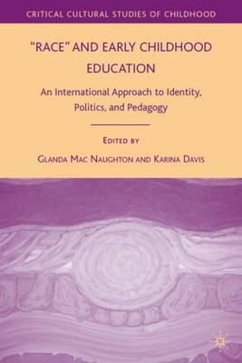 Race and Early Childhood Education: An International Approach to Identity, Politics, and Pedagogy - Critical Cultural Studies of Childhood (Hardback)