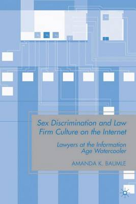 Sex Discrimination and Law Firm Culture on the Internet: Lawyers at the Information Age Watercooler (Hardback)