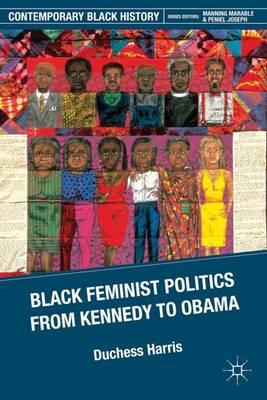 Black Feminist Politics from Kennedy to Clinton - Contemporary Black History (Hardback)