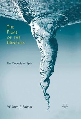 The Films of the Nineties: The Decade of Spin (Hardback)