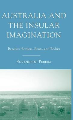 Australia and the Insular Imagination: Beaches, Borders, Boats, and Bodies (Hardback)