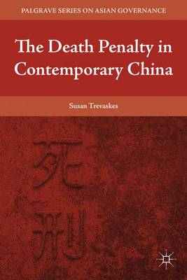 The Death Penalty in Contemporary China - Palgrave Series in Asian Governance (Hardback)