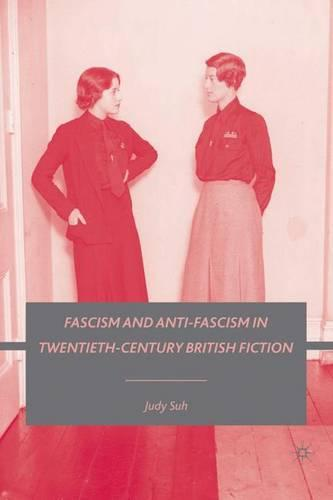 Fascism and Anti-Fascism in Twentieth-Century British Fiction (Hardback)
