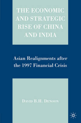 The Economic and Strategic Rise of China and India: Asian Realignments after the 1997 Financial Crisis (Paperback)