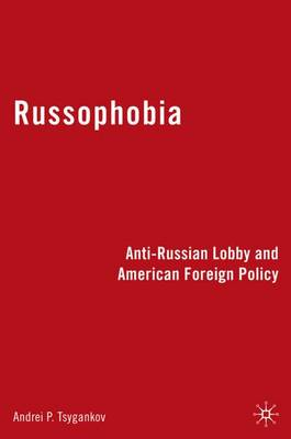 Russophobia: Anti-Russian Lobby and American Foreign Policy (Hardback)