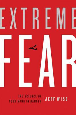 Extreme Fear: The Science of Your Mind in Danger - Macmillan Science (Hardback)