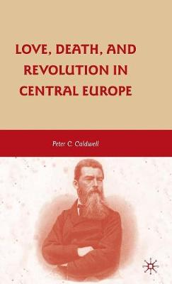 Love, Death, and Revolution in Central Europe: Ludwig Feuerbach, Moses Hess, Louise Dittmar, Richard Wagner (Hardback)