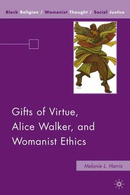 Gifts of Virtue, Alice Walker, and Womanist Ethics - Black Religion/Womanist Thought/Social Justice (Hardback)