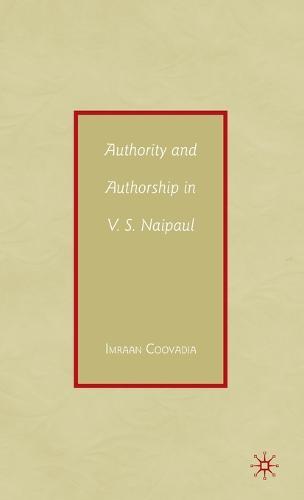 Authority and Authorship in V.S. Naipaul (Hardback)