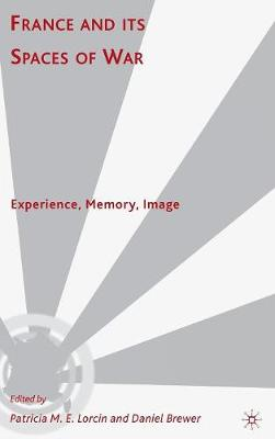 France and Its Spaces of War: Experience, Memory, Image (Hardback)