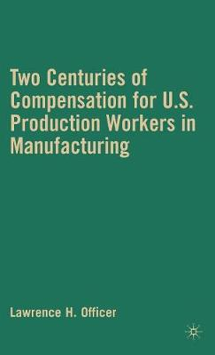Two Centuries of Compensation for U.S. Production Workers in Manufacturing (Hardback)