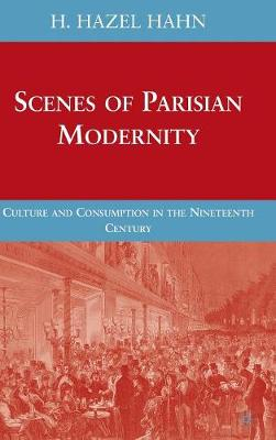Scenes of Parisian Modernity: Culture and Consumption in the Nineteenth Century (Hardback)