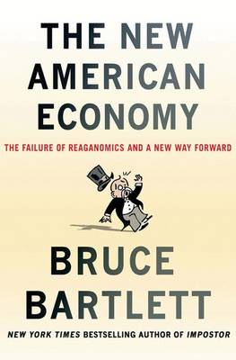 The New American Economy: The Failure of Reaganomics and a New Way Forward (Hardback)