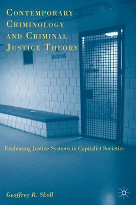Contemporary Criminology and Criminal Justice Theory: Evaluating Justice Systems in Capitalist Societies (Hardback)