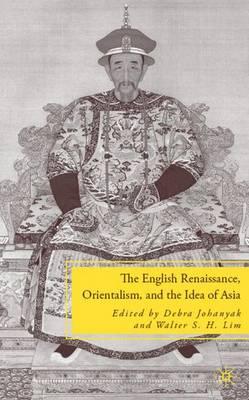 The English Renaissance, Orientalism, and the Idea of Asia (Hardback)