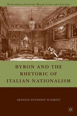 Byron and the Rhetoric of Italian Nationalism - Nineteenth-Century Major Lives and Letters (Hardback)