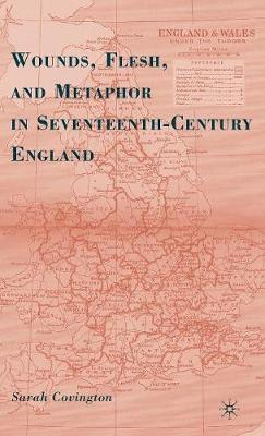 Wounds, Flesh, and Metaphor in Seventeenth-Century England (Hardback)