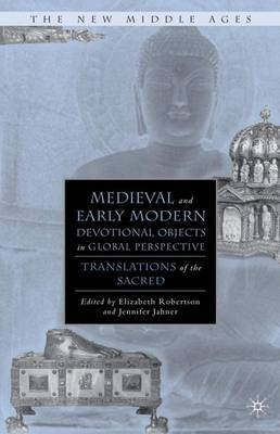 Medieval and Early Modern Devotional Objects in Global Perspective: Translations of the Sacred - The New Middle Ages (Hardback)