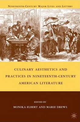 Culinary Aesthetics and Practices in Nineteenth-Century American Literature - Nineteenth-Century Major Lives and Letters (Hardback)
