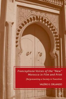"Francophone Voices of the ""New"" Morocco in Film and Print: (Re)presenting a Society in Transition (Hardback)"