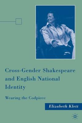 Cross-Gender Shakespeare and English National Identity: Wearing the Codpiece (Hardback)