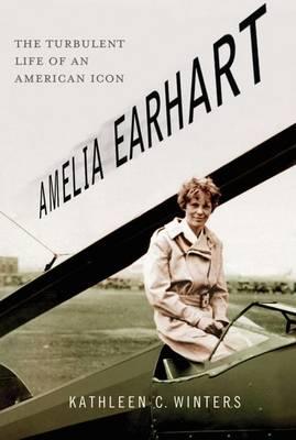 Amelia Earhart: The Turbulent Life of an American Icon (Hardback)