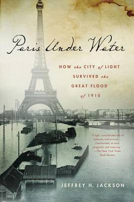 Paris Under Water: How the City of Light Survived the Great Flood of 1910 (Hardback)