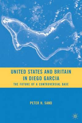 United States and Britain in Diego Garcia: The Future of a Controversial Base (Hardback)