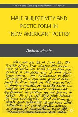 """Male Subjectivity and Poetic Form in """"New American"""" Poetry - Modern and Contemporary Poetry and Poetics (Hardback)"""