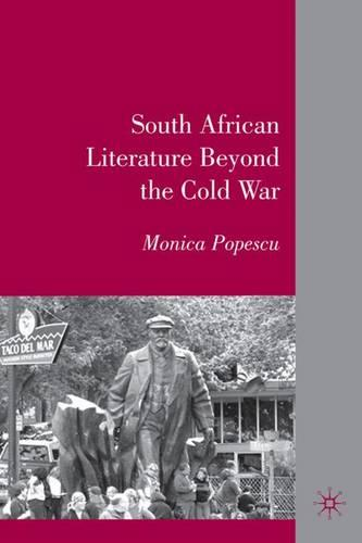 South African Literature Beyond the Cold War (Hardback)