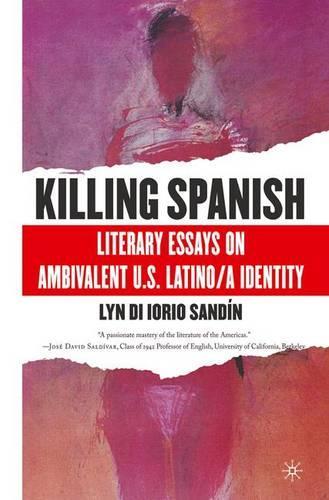 Killing Spanish: Literary Essays on Ambivalent U.S. Latino/a Identity (Paperback)