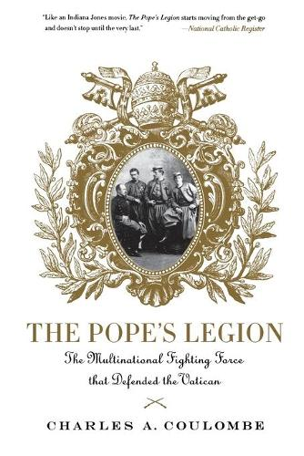The Pope's Legion: The Multinational Fighting Force That Defended the Vatican (Paperback)
