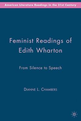 Feminist Readings of Edith Wharton: From Silence to Speech - American Literature Readings in the 21st Century (Hardback)