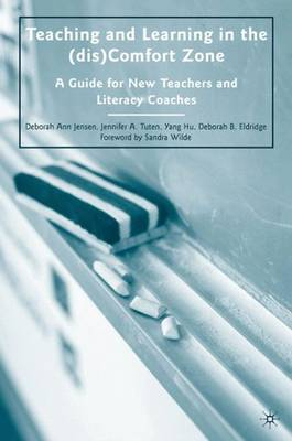 Teaching and Learning in the (dis)Comfort Zone: A Guide for New Teachers and Literacy Coaches (Hardback)