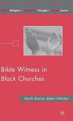 Bible Witness in Black Churches - Black Religion/Womanist Thought/Social Justice (Hardback)