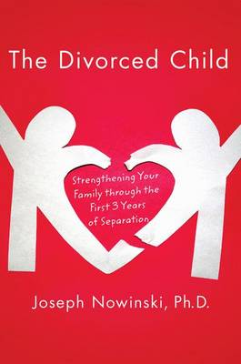 The Divorced Child: Strengthening Your Family Through the First Three Years of Separation (Paperback)