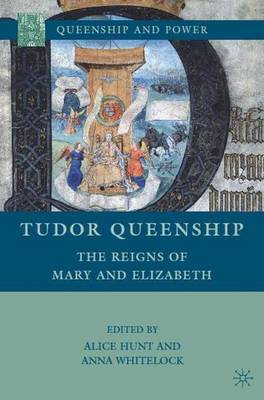 Tudor Queenship: The Reigns of Mary and Elizabeth - Queenship and Power (Hardback)