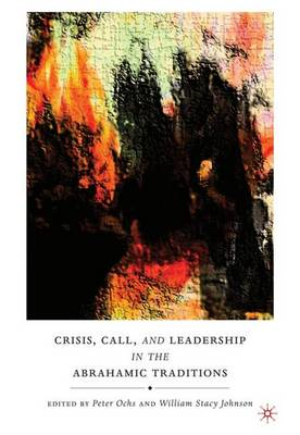 Crisis, Call, and Leadership in the Abrahamic Traditions (Hardback)