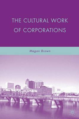 The Cultural Work of Corporations (Hardback)