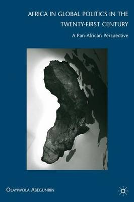 Africa in Global Politics in the Twenty-First Century: A Pan-African Perspective (Hardback)