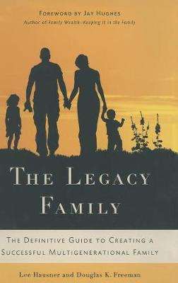 The Legacy Family: The Definitive Guide to Creating a Successful Multigenerational Family (Hardback)