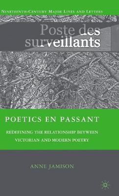 Poetics en passant: Redefining the Relationship between Victorian and Modern Poetry - Nineteenth-Century Major Lives and Letters (Hardback)