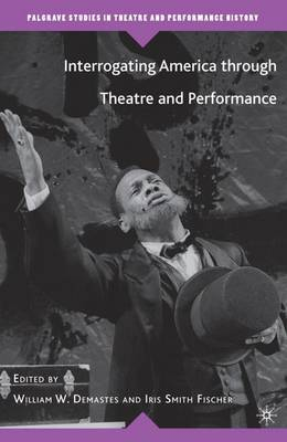 Interrogating America through Theatre and Performance - Palgrave Studies in Theatre and Performance History (Paperback)