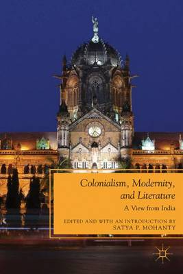 Colonialism, Modernity, and Literature: A View from India - Future of Minority Studies (Hardback)